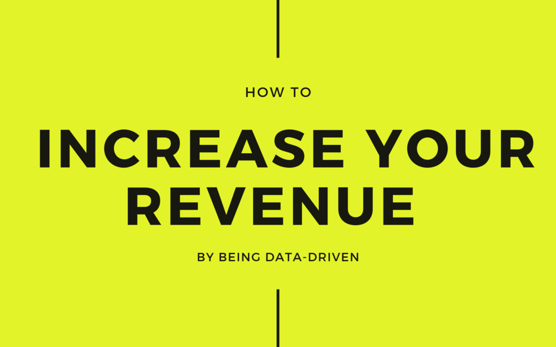 How to increase your revenue by being data-driven