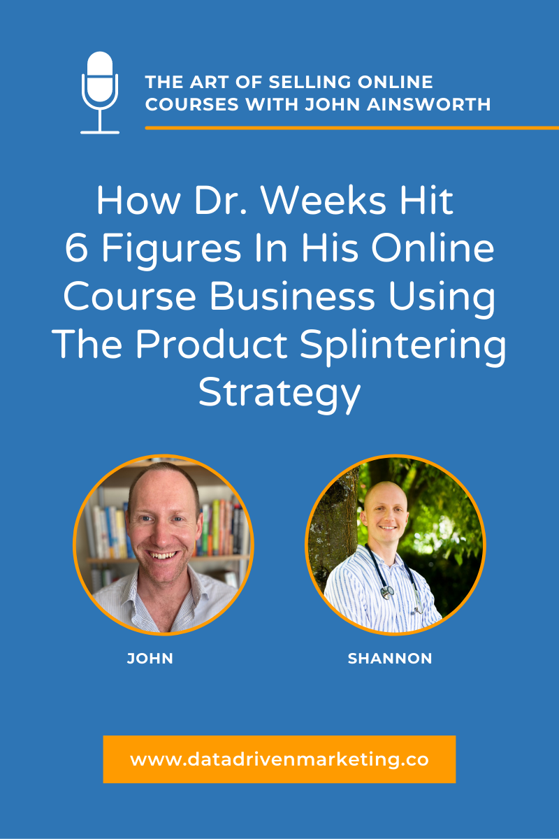 How Dr. Weeks Hit 6 Figures In His Online Course Business Using The Product Splintering Strategy