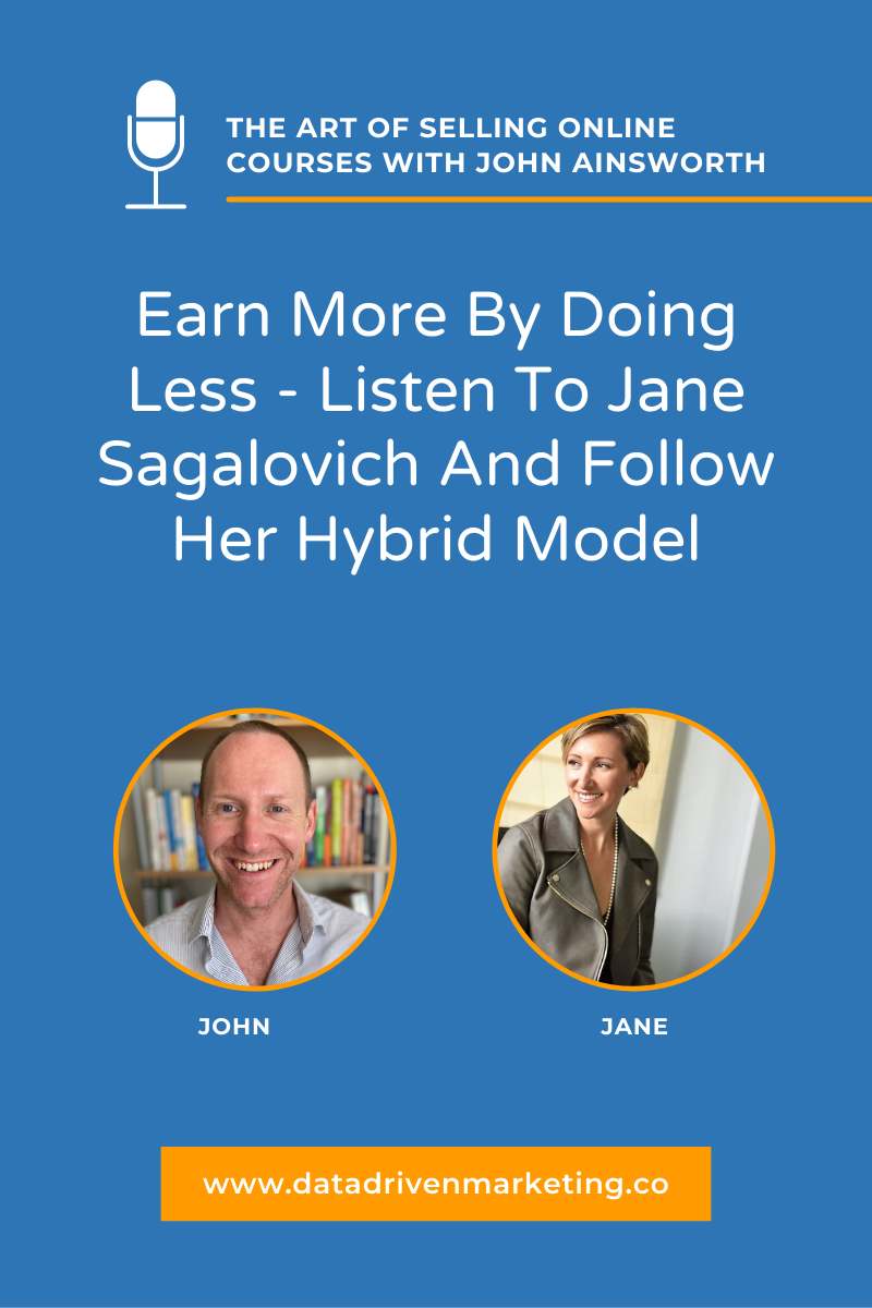 Earn More By Doing Less - Listen To Jane Sagalovich And Follow Her Hybrid Model